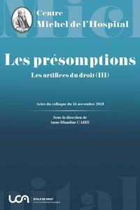 Anne-Blandine Caire - Les artifices du droit - Tome 3, Les présomptions - Actes du colloque organisé à Clermont-Ferrand le 16 novembre 2018.