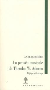 Anne Boissière - La pensée musicale de Theodor W.  Adorno - L'épique et le temps.