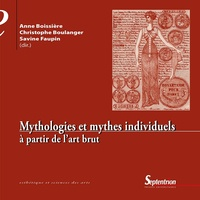 Anne Boissière et Christophe Boulanger - Mythologies et mythes individuels - A partir de l'art brut.