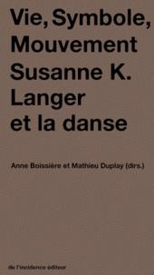 Anne Boissière et Mathieu Duplay - Vie, Symbole, Mouvement - Susanne K. Langer et la danse.