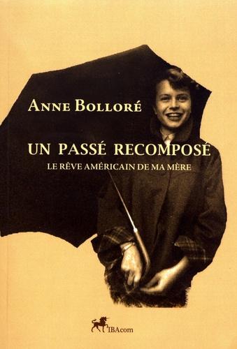 Anne Bolloré - Un passé recomposé - Le rêve américain de ma mère.