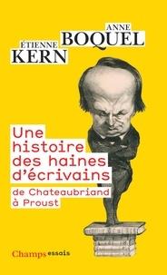 Anne Boquel et Etienne Kern - Une histoire des haines d'écrivains - De Chateaubriand à Proust.