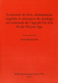 Anne Bouchette - Economie du bois, alimentation végétale et structures de stockage en Limousin de l'âge du Fer à la fin du Moyen Age.