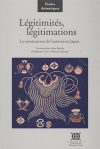 Anne Bouchy - Légitimités, légitimations - La construction de l'autorité au Japon.