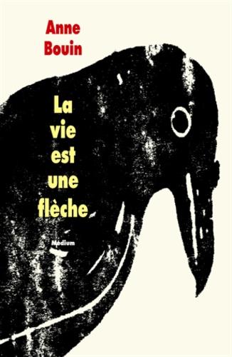 Anne Bouin - La vie est une flèche.