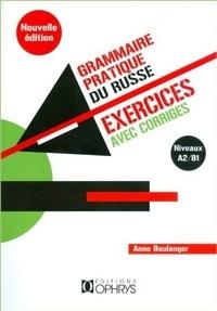 Anne Boulanger - Grammaire pratique du russe - Exercices avec corrigés (A2/B1).