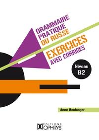 Anne Boulanger - Grammaire pratique du russe - Exercices avec corrigés Volume 2.