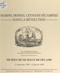 Anne Bourienne-Savoye et Marie-Hélène Desjardins-Ménégalli - Marins, moines, citoyens fécampois dans la Révolution - Exposition, Musée des Terre-Neuvas, Fécamp, 15 septembre 1989-15 janvier 1990.