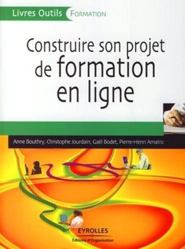 Anne Bouthry et Christophe Jourdain - Construire son projet de formation en ligne.