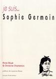 Anne Boyé et Christine Charretton - Je suis... Sophie Germain.