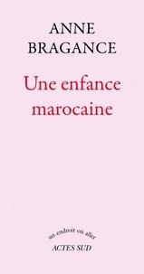 Anne Bragance - Une enfance marocaine.