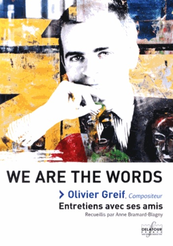 Anne Bramard-Blagny - We are the words - Olivier Greif : Entretiens avec ses amis.