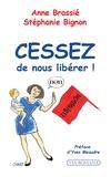 Anne Brassié et Stéphanie Bignon - Cessez de nous libérer ! - Petit traité pour les femmes actuelles.