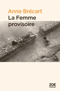Anne Brécart - La femme provisoire.