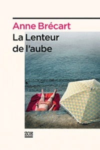 Anne Brécart - La Lenteur de l'aube.