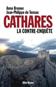Anne Brenon et Jean-Philippe de Tonnac - Cathares. La contre-enquête - La contre-enquête.