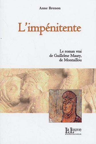 Anne Brenon - L'impénitente - Le roman vrai de Guillelme Maury, de Montaillou.