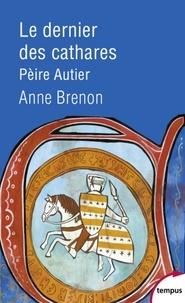 Anne Brenon - Le dernier des cathares - Pèire Autier 1245-1310.