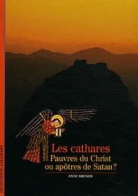 Anne Brenon - Les cathares - Pauvres du Christ ou apôtres de Satan ?.