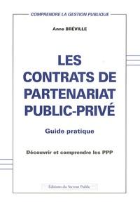 Anne Bréville - Les contrats de partenariat public-privé - Guide pratique - Découvrir et comprendre les PPP.