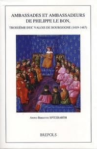 Anne Brigitte Spitzbarth - Ambassades et ambassadeurs de Philippe Le Bon, troisième duc Valois de Bourgogne (1419-1467).