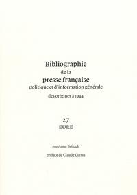Anne Brisach - Bibliographie de la presse française politique et d'information générale des origines à 1944 - Eure (27).
