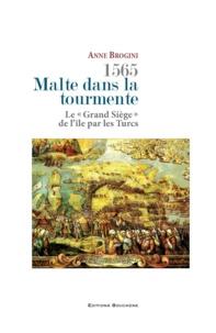 """Anne Brogini - 1565, Malte dans la tourmente - Le """"Grand Siège"""" de l'île par les Turcs."""