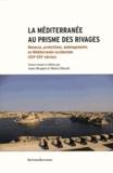 Anne Brogini et Maria Ghazali - La Méditerranée au prisme des rivages - Menaces, protections, aménagements en Méditerranée occidentale (XVIe-XXIe siècles).