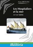 Anne Brogini - Les Hospitaliers et la mer - XIVe-XVIIIe siècles.