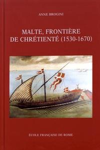 Anne Brogini - Malte, frontière de chrétienté (1530-1670).