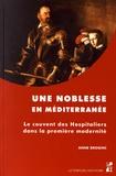 Anne Brogini - Une noblesse en Méditerranée - Le couvent des Hospitaliers dans la première modernité.