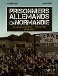 Anne Broilliard et Benoît Lenoël - Prisonniers allemands en Normandie - Un camp américain - Foucarville (1944-1947).