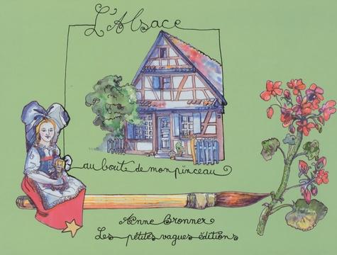 Anne Bronner - L'Alsace au bout de mon pinceau.