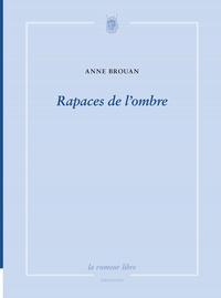 Anne Brouan - Rapaces de l'ombre.