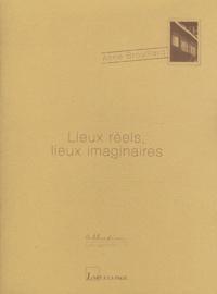 Anne Brouillard - Lieux réels, lieux imaginaires.