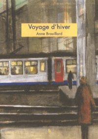 Anne Brouillard - Voyage d'hiver.