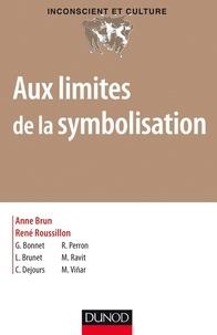Anne Brun et René Roussillon - Aux limites de la symbolisation.