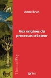 Anne Brun - Aux origines du processus créateur.