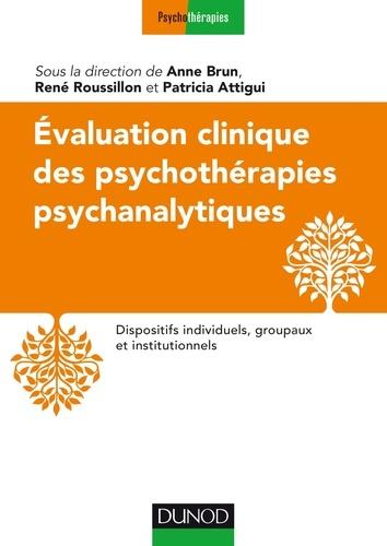 Anne Brun et René Roussillon - Evaluation clinique des psychothérapies psychanalytiques - Dispositifs institutionnels et groupaux de médiations.