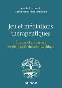 Anne Brun et René Roussillon - Jeu et médiations thérapeutiques - Evaluer et construire les dispositifs de soin psychiques.