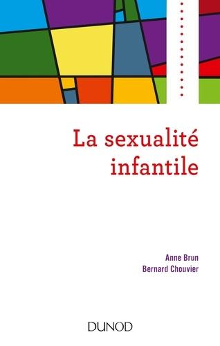 Anne Brun et Bernard Chouvier - La sexualité infantile.