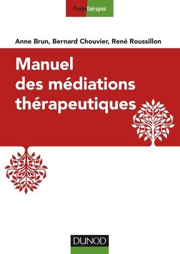 Anne Brun et Bernard Chouvier - Manuel des médiations thérapeutiques - 2e éd..