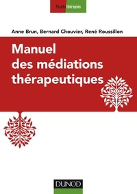 Anne Brun et Bernard Chouvier - Manuel des médiations thérapeutiques.