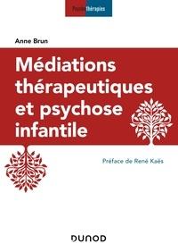 Anne Brun - Médiations thérapeutiques et psychose infantile - 3e éd..