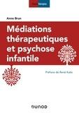 Anne Brun - Médiations thérapeutiques et psychose infantile.