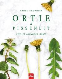 Anne Brunner - Ortie et pissenlit - Vive les mauvaises herbes.