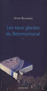 Anne Brunswic - Les eaux glacées du Belomorkanal.
