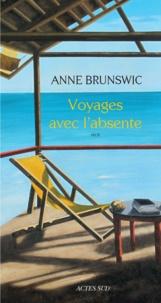 Anne Brunswic - Voyages avec l'absente.