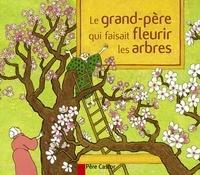 Anne Buguet - Le grand-père qui faisait fleurir les arbres.