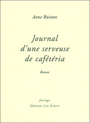 Anne Buisson - Journal d'une serveuse de cafétéria.